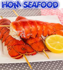 HOM SEAFOOD - LOBSTER TAILS, CRAB, & SCALLOPS